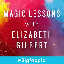 Magic Lessons, a podcast with Elizabeth Gilbert. A good listen!