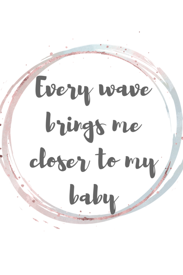 Free printable birthing / labour affirmations. Every wave brings me closer to my baby.