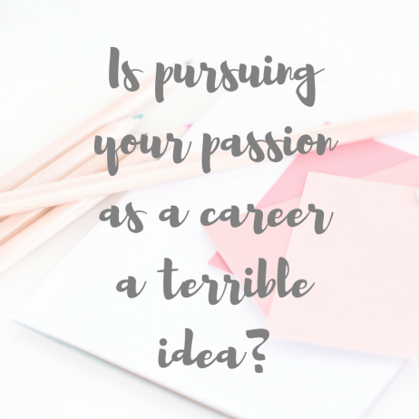 Is Pursuing Your Passion as a Career a Terrible idea?