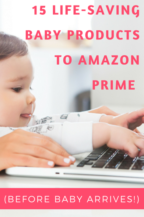 LIFE-SAVING BABY PRODUCTS TO AMAZON PRIME